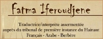 Fatma Iferoudjene, sworn translator and interpreter Arabic-French-Arabic and Berber dialects in Charleroi and Mons (Belgium)